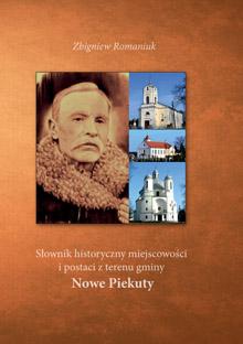 Słownik historyczny miejscowości i postaci z terenu gminy Nowe Piekuty